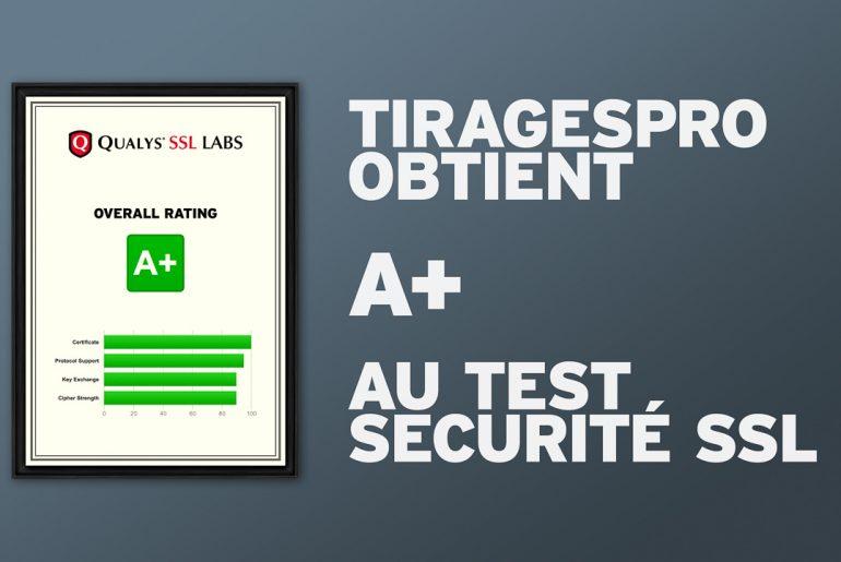 TiragesPro obtient A+ au test sécurité SSL!